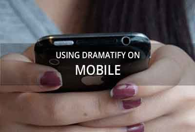 Using Dramatify on mobile