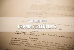 How to work with drama screenplays