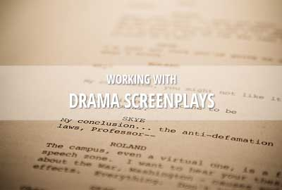 Working with drama screenplays