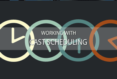 Working with daily cast scheduling